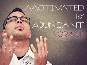 MOTIVATED_BY_ABUNDANT_GRACE