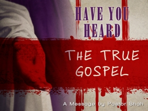 Have You Heard The True Gospel-
